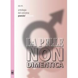 La pelle non dimentica - Poesie - Antologia dal 1° concorso - vers. cartacea
