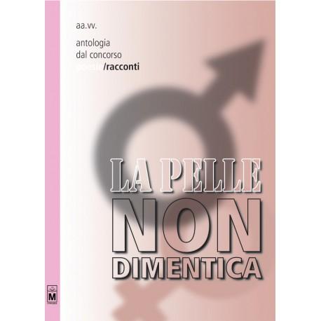 La pelle non dimentica - Racconti - Antologia dal 1° concorso - vers. cartacea