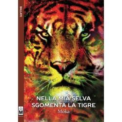 Nella mia selva sgomenta la tigre - ebook