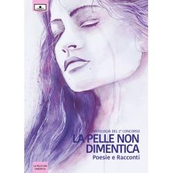 Antologia dal II concorso La pelle non dimentica - Racconti e poesie - vers. cartacea