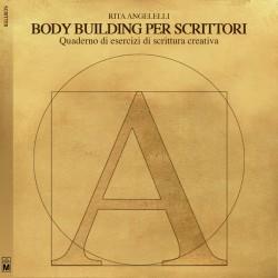 Body building per scrittori - Quaderno di esercizi di scrittura creativa - vers. cartacea