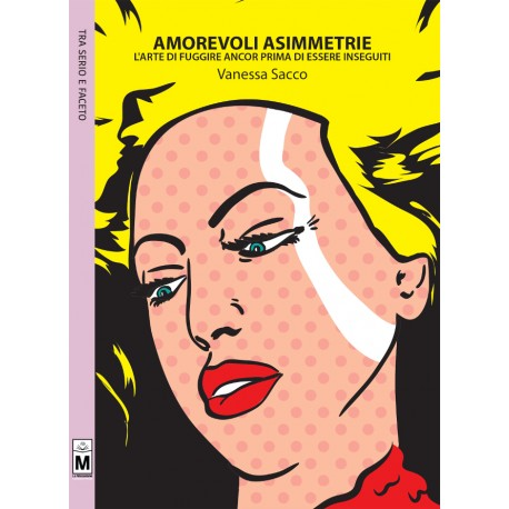 AMOREVOLI ASIMMETRIE - L'arte di fuggire ancor prima di essere inseguiti - vers. cartacea